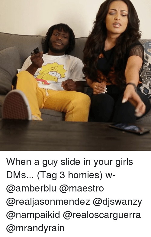 Girls, Memes, and 🤖: When a guy slide in your girls DMs... (Tag 3 homies) w- @amberblu @maestro @realjasonmendez @djswanzy @nampaikid @realoscarguerra @mrandyrain