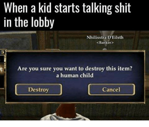Shit, Video Games, and Talking Shit: When a kid starts talking shit  in the lobby  Nhilisstra DEilsth  <Banker  Are you sure you want to destroy this item?  a human child  Destroy  Cancel