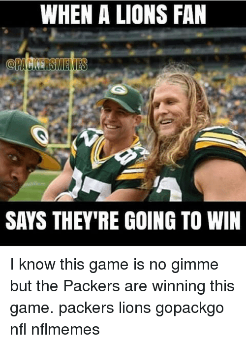 when a lions fan racers memes says theyre going to 10017039 ✅ 25 best memes about packers lions packers lions memes,Packers Win Meme