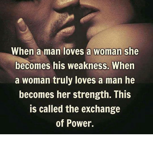 when a man loves a woman she becomes his weakness 5544679 when a man loves a woman she becomes his weakness when a woman,Love Memes For Her