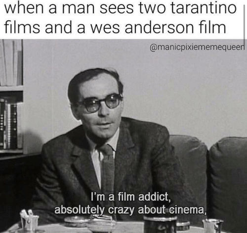Crazy, Film, and Wes Anderson: when a man sees two tarantino  films and a wes anderson film  @manicpixiememequeen  I'm a film addict  absolutely crazy about cinema,
