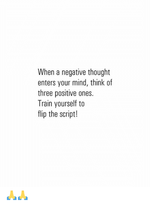 Memes, Train, and Mind: When a negative thought  enters your mind, think of  three positive ones.  Train yourself to  flip the script! 🙏🙏