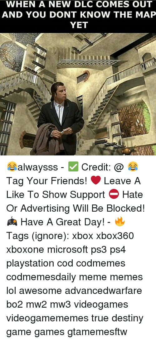 Destiny, Friends, and Lol: WHEN A NEW DLC COMES OUT  AND YOU DONT KNOW THE MAP  YET 😂alwaysss - ✅ Credit: @ 😂 Tag Your Friends! ❤ Leave A Like To Show Support ⛔ Hate Or Advertising Will Be Blocked! 🎮 Have A Great Day! - 🔥 Tags (ignore): xbox xbox360 xboxone microsoft ps3 ps4 playstation cod codmemes codmemesdaily meme memes lol awesome advancedwarfare bo2 mw2 mw3 videogames videogamememes true destiny game games gtamemesftw