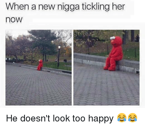 Happy, Hood, and Her: When a new nigga tickling her  noW He doesn't look too happy 😂😂