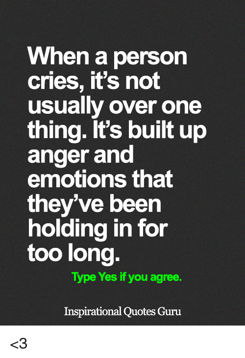 When A Person Cries Its Not Usually Over One Thing Its Built Up