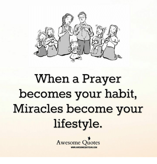 Memes, Lifestyle, and Quotes: When a Praver  becomes your habit,  Miracles become vour  lifestyle.  Awesome Quotes  WWW.AWESOMEQUOTESAU.COM