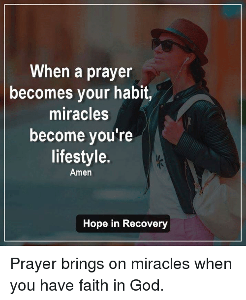 God, Memes, and Lifestyle: When a prayer  becomes your habit,  miracles  become you're  lifestyle.  Amen  Hope in Recovery Prayer brings on miracles when you have faith in God.