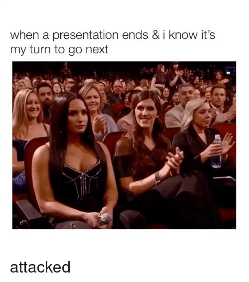 Girl Memes, Next, and I Know: when a presentation ends & i know it's  my turn to go next attacked