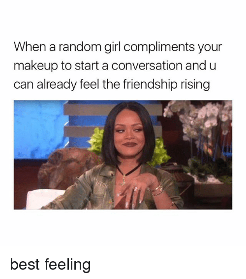 Makeup, Best, and Girl: When a random girl compliments your  makeup to start a conversation and u  can already feel the friendship rising best feeling