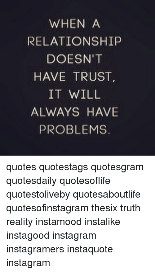 WHEN a RELATIONSHIP DOESN'T HAVE TRUST IT WILL ALWAYS HAVE