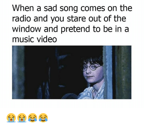 When a Sad Song Comes on the Radio and You Stare Out of ...