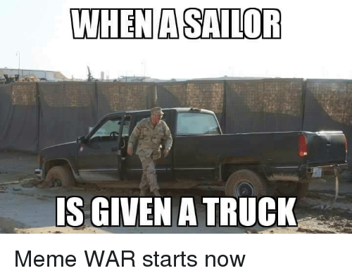 when a sailor is given a truck meme war starts now meme on