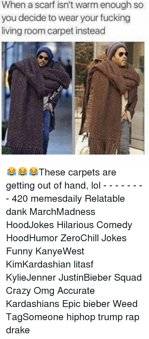 Memes, 🤖, and Bieber: When a scarf isn't warm enough so  you decide to wear your fucking  living roomcarpet instead 😂😂😂These carpets are getting out of hand, lol - - - - - - - - 420 memesdaily Relatable dank MarchMadness HoodJokes Hilarious Comedy HoodHumor ZeroChill Jokes Funny KanyeWest KimKardashian litasf KylieJenner JustinBieber Squad Crazy Omg Accurate Kardashians Epic bieber Weed TagSomeone hiphop trump rap drake