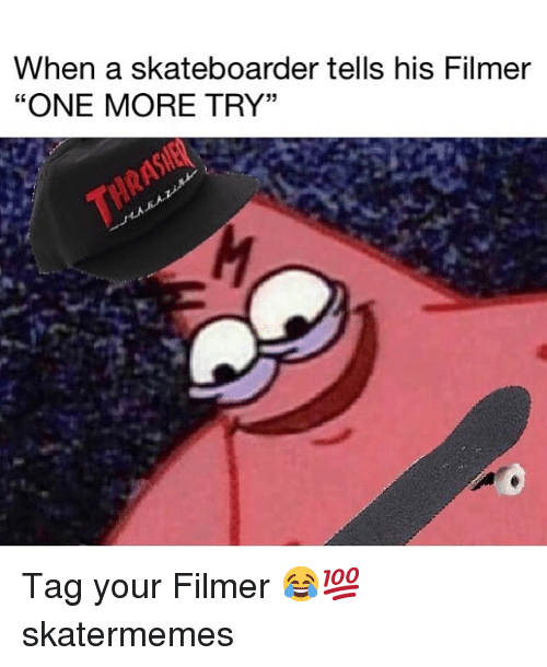 da4b3b9a824 When a Skateboarder Tells His Filmer ONE MORE TRY 35 Tag Your Filmer ...