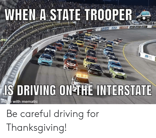 Driving, Thanksgiving, and Toyota: WHEN A-STATE TROOPER  Teden  TOYOTA  IS DRIVING ON THE INTERSTATE  made with mematic Be careful driving for Thanksgiving!