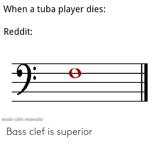 When A Tuba Player Dies Reddit ө Made With Mematic Bass Clef Is