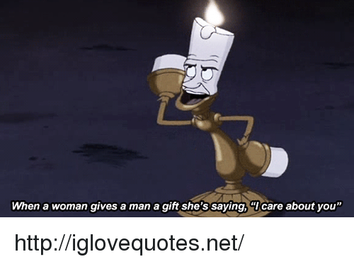 """Http, Net, and Man: When a woman gives a man a gift she's saying, """"Icare about you"""" http://iglovequotes.net/"""