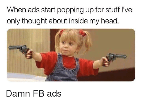 Head, Stuff, and Dank Memes: When ads start popping up for stuff l've  only thought about inside my head. Damn FB ads