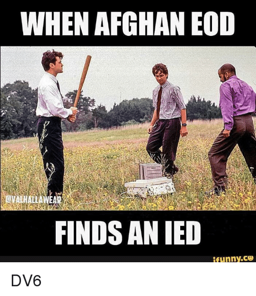 when afghan eod finds an ied ifunny co dv6 7279733 25 best eod memes science class memes, thermal memes