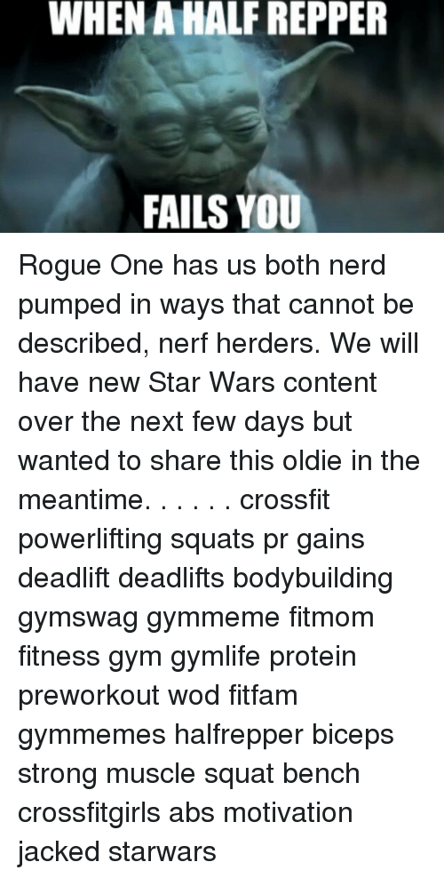 Memes, Protein, and Rogue: WHEN AHALFREPPER  FAILS YOU Rogue One has us both nerd pumped in ways that cannot be described, nerf herders. We will have new Star Wars content over the next few days but wanted to share this oldie in the meantime. . . . . . crossfit powerlifting squats pr gains deadlift deadlifts bodybuilding gymswag gymmeme fitmom fitness gym gymlife protein preworkout wod fitfam gymmemes halfrepper biceps strong muscle squat bench crossfitgirls abs motivation jacked starwars
