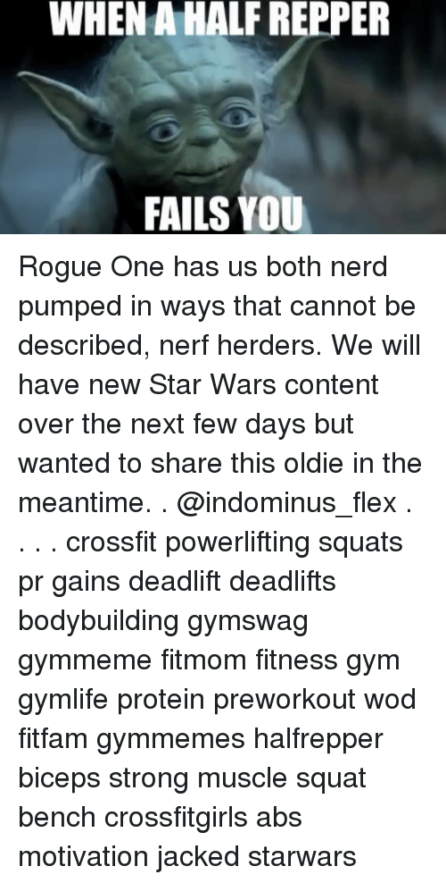 Fail, Flexing, and Gym: WHEN AHALFREPPER  FAILS YOU Rogue One has us both nerd pumped in ways that cannot be described, nerf herders. We will have new Star Wars content over the next few days but wanted to share this oldie in the meantime. . @indominus_flex . . . . crossfit powerlifting squats pr gains deadlift deadlifts bodybuilding gymswag gymmeme fitmom fitness gym gymlife protein preworkout wod fitfam gymmemes halfrepper biceps strong muscle squat bench crossfitgirls abs motivation jacked starwars