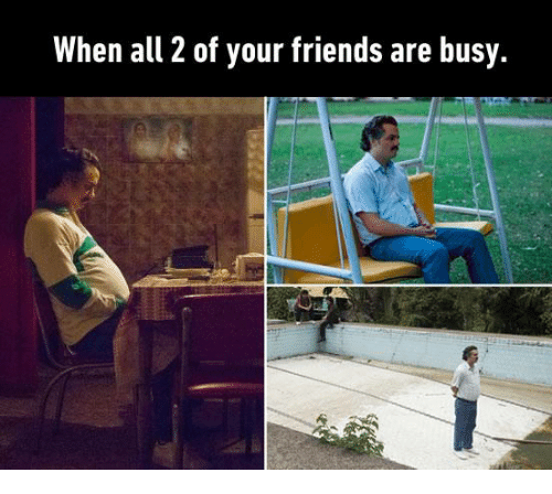 when all 2 of your friends are busy