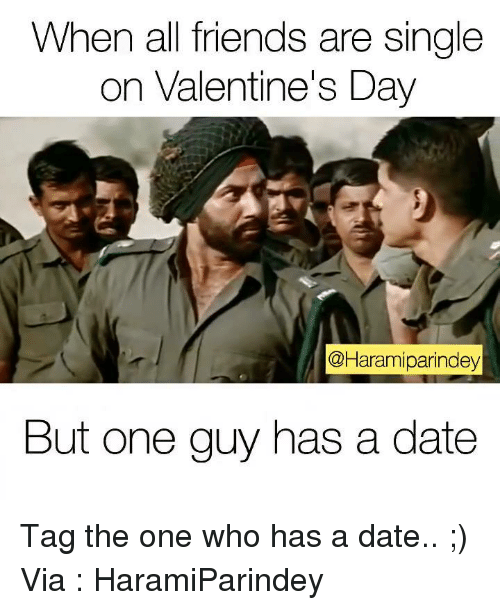 Memes, 🤖, and Single on Valentines Day: When all friends are single  on Valentine's Day  CHaramiparindey  But one guy has a date Tag the one who has a date.. ;)  Via : HaramiParindey