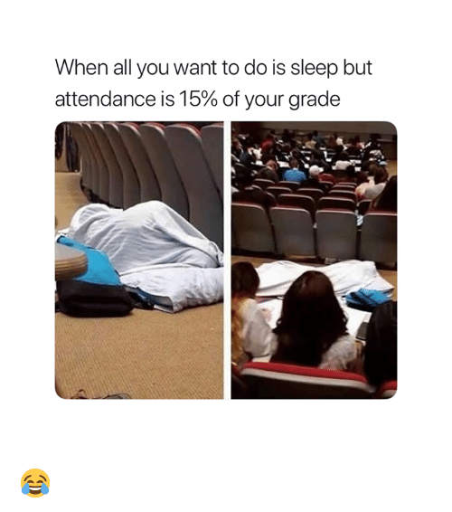 Sleep, All, and You: When all you want to do is sleep but  attendance is 15% of your grade 😂