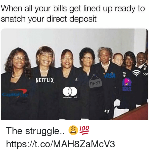 MasterCard, Netflix, and Struggle: When all your bills get lined up ready to  snatch your direct deposit  VISA  NETFLIX  RENT  TACO  BTELL  mastercard The struggle.. 😩💯 https://t.co/MAH8ZaMcV3