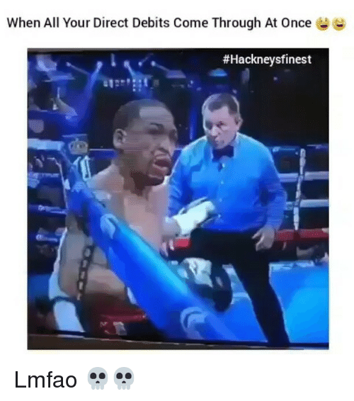 when all your direct debits come through at once hackney 8081045 ✅ 25 best memes about direct debit direct debit memes