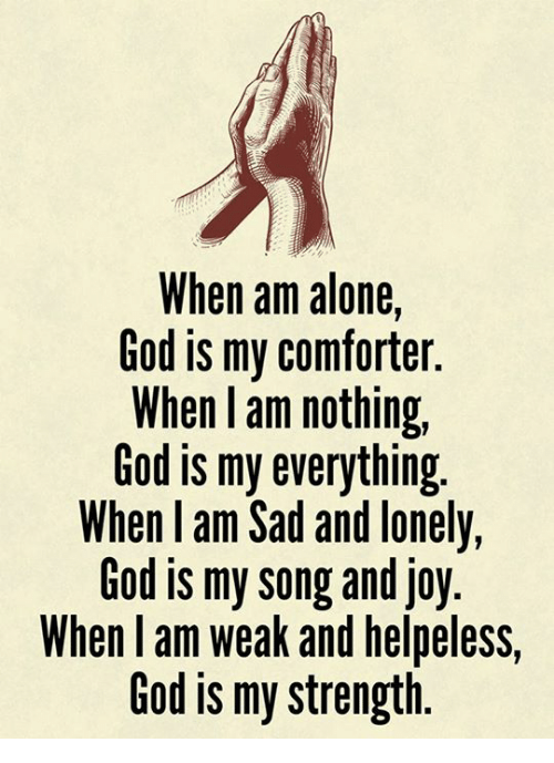 When Am Alone God Is My Comforter When I Am Nothing God Is My