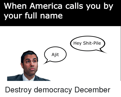 America, Shit, and Dank Memes: When America calls you by  your full name  Hey Shit-Pile  Ajit