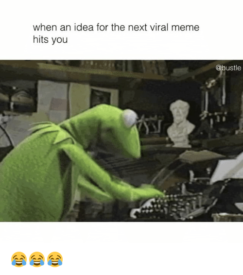 Memes, 🤖, and Idea: when an idea for the next viral meme  hits you  @bustle 😂😂😂