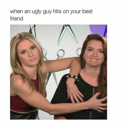 when an ugly guy hits on your best friend 1654387 ✅ 25 best memes about ugly guy ugly guy memes