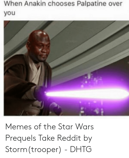 I Need Him Prequelmemes With Images Funny Star Wars Memes