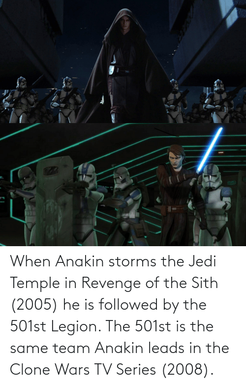 When Anakin Storms The Jedi Temple In Revenge Of The Sith 2005 He Is Followed By The 501st Legion The 501st Is The Same Team Anakin Leads In The Clone Wars Tv