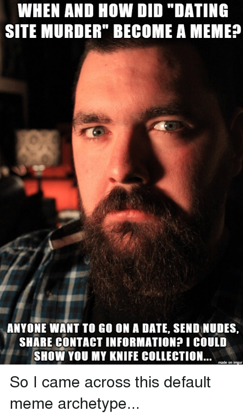 dating site murderer stories Browse and add captions to dating site murderer memes.