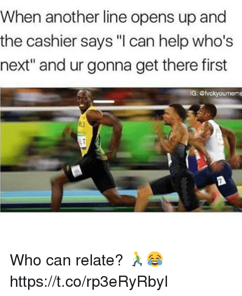 """Memes, Help, and 🤖: When another line opens up and  the cashier says """"l can help who's  next"""" and ur gonna get there first  G: Otvckyoumeme  LT Who can relate? 🏃😂 https://t.co/rp3eRyRbyI"""
