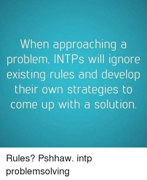 When Approaching a Problem INTPs Will Ignore Existing Rules