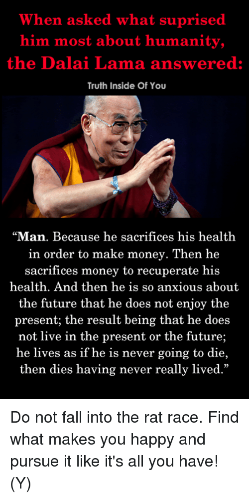 When Asked What Suprised Him Most About Humanity the Dalai Lama