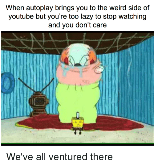 Lazy Spongebob And Weird When Autoplay Brings You To The Weird Side Of