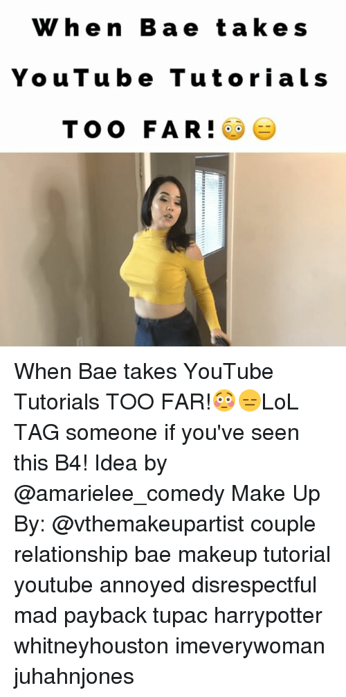 Makeup, Memes, and Tupac: When B a e t a ke s  YouTube Tutorial s  TOO FAR! When Bae takes YouTube Tutorials TOO FAR!😳😑LoL TAG someone if you've seen this B4! Idea by @amarielee_comedy Make Up By: @vthemakeupartist couple relationship bae makeup tutorial youtube annoyed disrespectful mad payback tupac harrypotter whitneyhouston imeverywoman juhahnjones