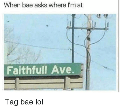 Bae, Funny, and Lol: When bae asks where I'm at  Faithfull Ave. Tag bae lol