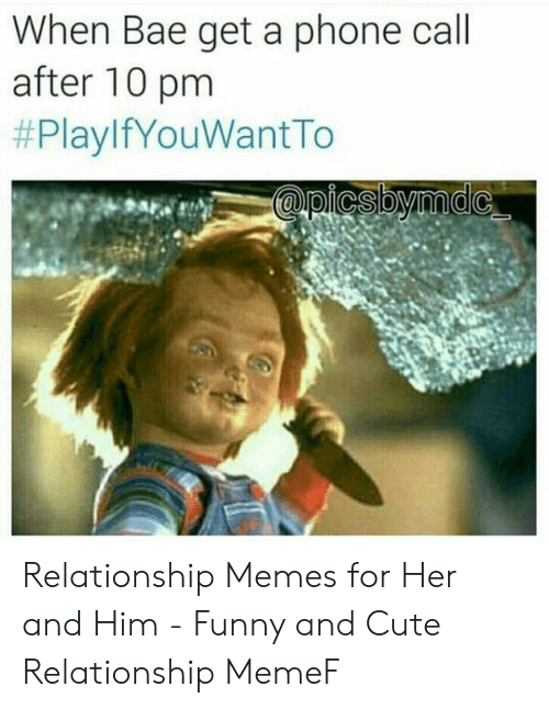 Bae, Cute, and Funny: When Bae get a phone call  after 10 pm  Relationship Memes for Her and Him - Funny and Cute Relationship MemeF