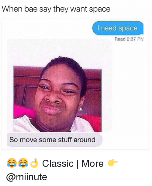 Funny, Classical, and Classics: When bae say they want space  I need space  Read 2:37 PM  So move some stuff around 😂😂👌 Classic | More 👉 @miinute