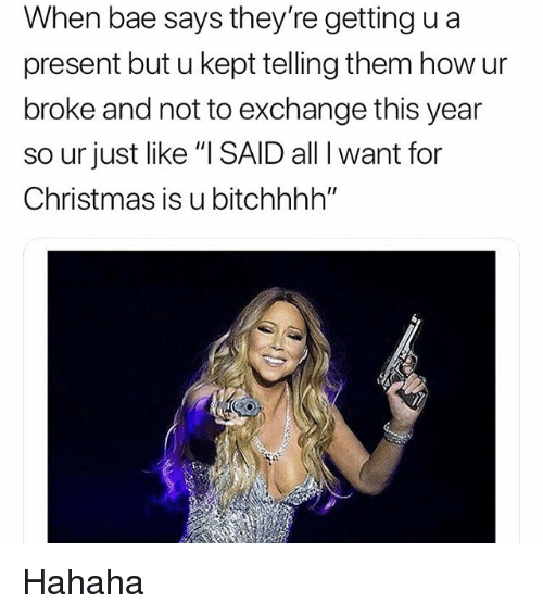 All I Want For Christmas Meme.When Bae Says They Re Getting Ua Present But U Kept Telling