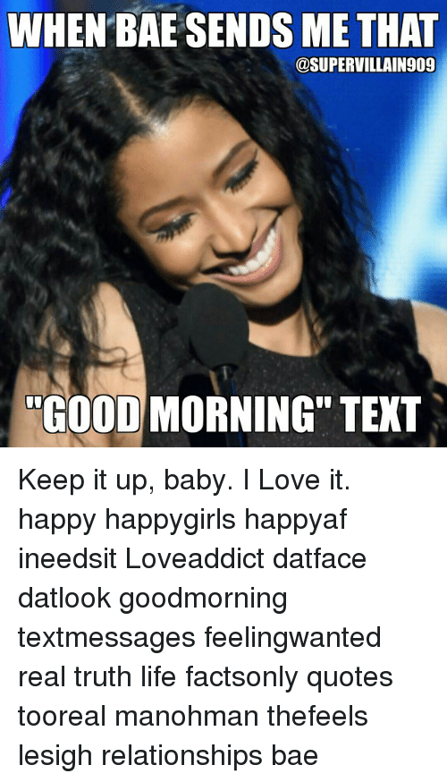 When Bae Sends Me That Good Morning Text Keep It Up Baby I Love It