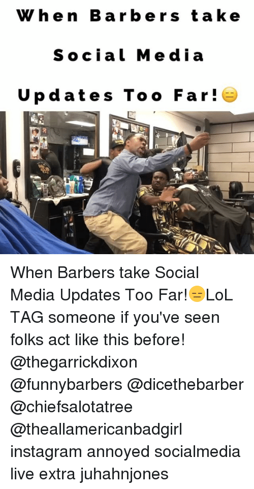 Barber, Memes, and Social Media: When Barbers take  Social Media  Updates To o Far When Barbers take Social Media Updates Too Far!😑LoL TAG someone if you've seen folks act like this before! @thegarrickdixon @funnybarbers @dicethebarber @chiefsalotatree @theallamericanbadgirl instagram annoyed socialmedia live extra juhahnjones
