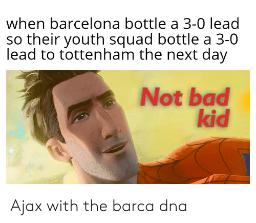 Bad, Barcelona, and Soccer: when barcelona bottle a 3-0 lead  so their youth squad bottle a 3-0  lead to tottenham the next day  Not bad  kid Ajax with the barca dna
