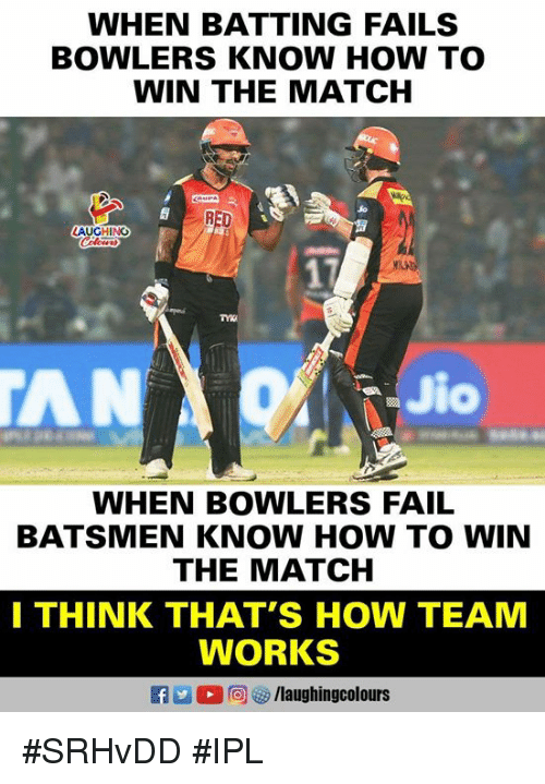 Fail, How To, and Match: WHEN BATTING FAILS  BOWLERS KNOW HOW TO  WIN THE MATCH  LAUGHING  AN  to  WHEN BOWLERS FAIL  BATSMEN KNOW HOW TO WIN  THE MATCH  I THINK THAT'S HOW TEAM  WORKS  R 2 0回參/laughingcolours #SRHvDD #IPL